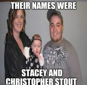 "Meme: image of Stacey and Christopher Stout holding their infant girl. Text: ""Their names were Stacey and Christopher Stout."""